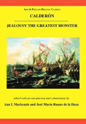 Calderón: Jealousy the Greatest Monster: El Mayor Monstruo Los Celos (Hispanic Classics) (Aris & Phillips Hispanic Classics)