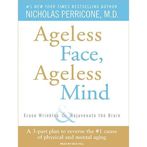 Ageless Face, Ageless Mind: Erase Wrinkles and Rejuvenate the Brain by Nicholas Perricone M.D. (2007-11-27)