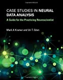 Case Studies in Neural Data Analysis – A Guide for the Practicing Neuroscientist (Computational Neuroscience Series)