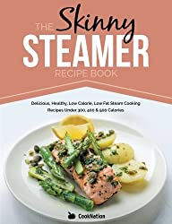 The Skinny Steamer Recipe Book: Delicious Healthy, Low Calorie, Low Fat Steam Cooking Recipes Under 300, 400 & 500 Calories