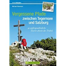Vergessene Pfade zwischen Tegernsee und Salzburg: Der etwas andere Wanderführer mit 30 außergewöhnlichen Wanderwegen und Bergtouren zwischen Tegernsee ... rund um den Chiemsee (Erlebnis Wandern)