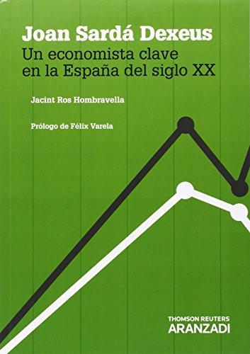 Joan Sardá Dexeus. Un Economista Clave En La España Del Siglo Xx