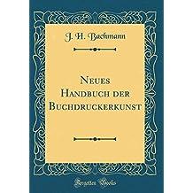 Neues Handbuch der Buchdruckerkunst (Classic Reprint)
