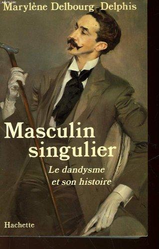 Masculin singulier : Le Dandysme et son histoire