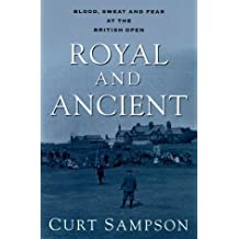 Royal and Ancient: Blood, Sweat, and Fear at the British Open by Curt Sampson (2000-05-30)