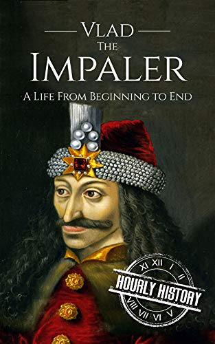 Vlad the Impaler: A Life From Beginning to End (English Edition)