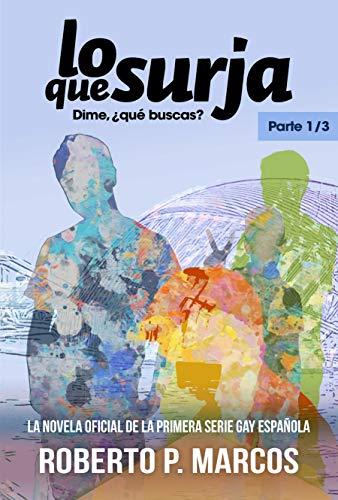 Lo Que Surja: Dime, ¿qué buscas? (Parte 1/3) (Spanish Edition)