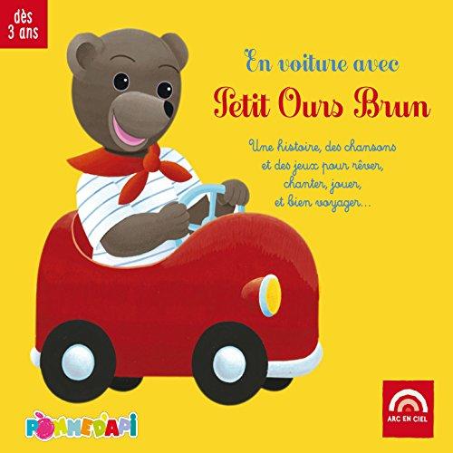 en voiture avec petit ours brun une histoire des chansons et des jeux pour r ver chanter