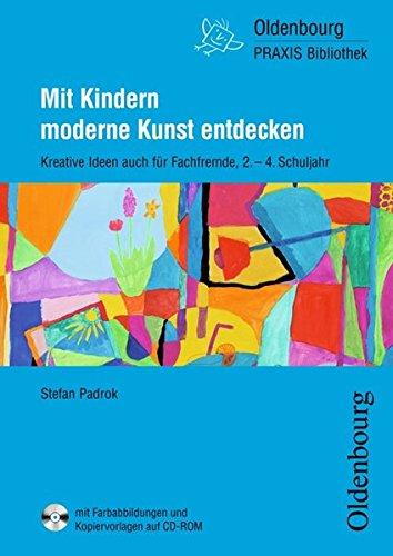 Oldenbourg Praxis Bibliothek: Mit Kindern moderne Kunst entdecken: Kreative Ideen auch für Fachfremde - Für das 2. bis 4. Schuljahr - Band 272. Buch mit CD-ROM