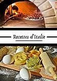 Recettes d'Italie: Recette de cuisine italienne | Les meilleurs pâtes, pizzas, lasagnes, ... | 100 recettes au format 7x10 pouces |...