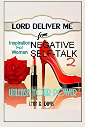 Lord Deliver Me From Negative Self Talk 2: Unleash Your Power (Inspiration For Women) by Lynn R Davis (2014-08-03)