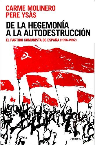 De la hegemonía a la autodestrucción: El Partido Comunista de España (1956-1982)