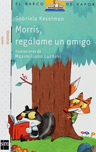 Morris, regálame un amigo (Barco de Vapor Blanca) por Gabriela Keselman