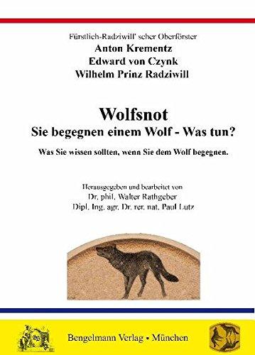 Wolfsnot. Sie begegnen einem Wolf - Was tun? Was Sie wissen sollten, wenn Sie einem Wolf begegnen.: Mit Lukasch, Lasso und Strychnin gegen eine Geißel ... authentisch. (Universitas Litterarum)