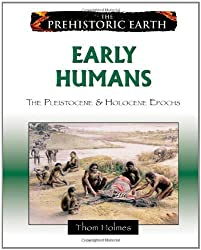 Early Humans: The Pleistocene and Holocene Epochs (Prehistoric Earth) by Thom Holmes (2009-01-30)