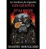 { LES GARDIENS DE LEGENDES, TOME 2: LES GEANTS D'ALBION (FRENCH) } By Rouillard, Martin ( Author ) [ Jul - 2013 ] [ Paperback ]