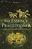 The Essence Practitioner: Choosing and using flower and other essences