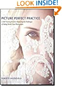 #7: Picture Perfect Practice: A Self-Training Guide to Mastering the Challenges of Taking World-Class Photographs (Voices That Matter)