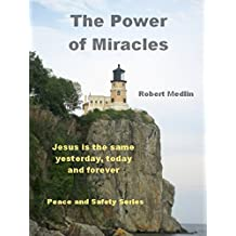 The Power of Miracles: Jesus is the same yesterday, today and forever (English Edition)