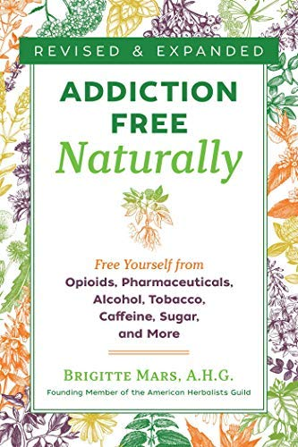 Addiction-Free Naturally: Free Yourself from Opioids, Pharmaceuticals, Alcohol, Tobacco, Caffeine, Sugar, and More (English Edition)