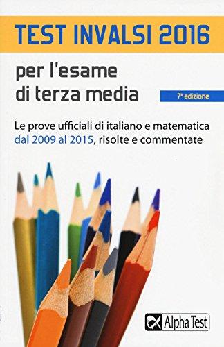 Test invalsi 2016 per l'esame di terza media. le prove ufficiali di italiano e matematica dal 2009 al 2015, risolte e commentate