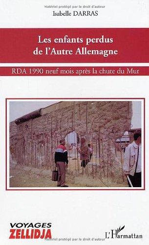 Les enfants perdus de l'autre Allemagne : RDA 1990, neuf mois après la chute du Mur