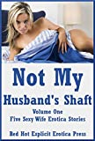 Not My Husband's Shaft Volume One: Five Sexy Wife Erotica Stories