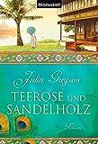 Teerose und Sandelholz: Roman