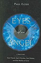 [The Eyes of an Angel: Soul Travel Spirit Guides Soul Mates and the Reality of Love] (By: Paul Elder) [published: May, 2005]