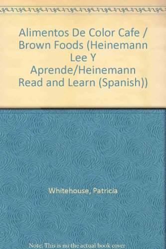 Alimentos de Color Cafe = Brown Foods (Heinemann Lee Y Aprende/Heinemann Read and Learn: Colores Para Comer) por Patricia Whitehouse