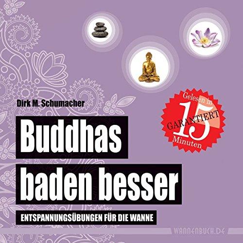 Buddhas baden besser: Entspannun...