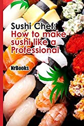 Sushi Chef : How to make sushi like a Professional
