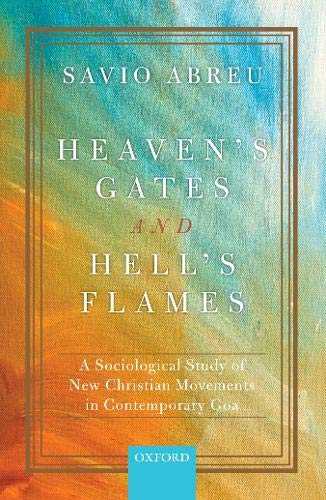 Heaven's Gates and Hell's Flames: A Sociological Study of New Christian Movements in Contemporary Goa