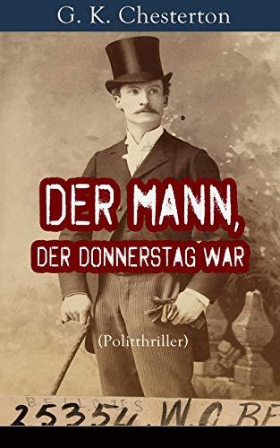 Der Mann, der Donnerstag war (Politthriller): Politischer Abenteuerroman zwischen Wahrheit und Fiktion