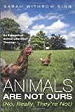 Animals Are Not Ours (No, Really, They're Not): An Evangelical Animal Liberation Theology