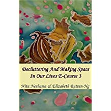 Decluttering And Making Space in Our Lives E-Course 3