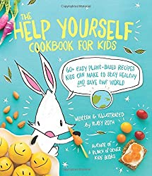 The Help Yourself Cookbook for Kids: 60 Easy Plant-Based Recipes Kids Can Make to Stay Healthy and Save the Earth by Ruby Roth (2016-04-05)