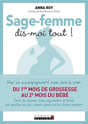 Sage-femme, dis-moi tout !: Pour un accompagnement main dans la main du 1er mois de grossesse au 2ème mois du bébé (PARENTING) par Anna Roy