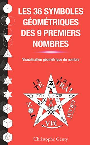 Les 36 symboles géométriques des 9 premiers nombres: Visualisation géométrique du nombre par christophe genty