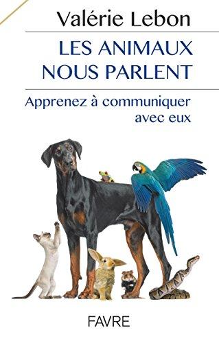 Les animaux nous parlent - Apprenez à communiquer avec eux par Valerie Lebon