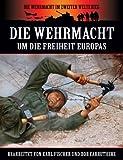 Die Wehrmacht Um die Freiheit Europas (Die Wehrmacht im Zweiten Weltkrieg)