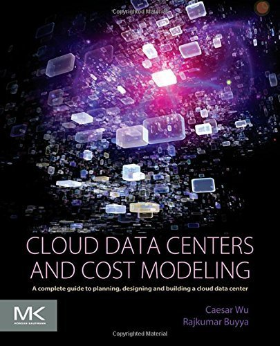 Cloud Data Centers and Cost Modeling: A Complete Guide To Planning, Designing and Building a Cloud Data Center 1st edition by Wu, Caesar, Buyya, Rajkumar (2015) Paperback