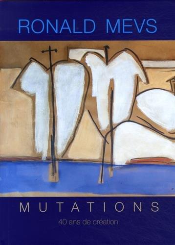 Ronald Mevs, mutations : 40 ans de création