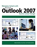 Managing Contacts with Microsoft Outlook 2007: Business Contact Manager 1st edition by Kachinske, Edward, Roach, Stacy, Kachinske, Timothy (2007) Paperback