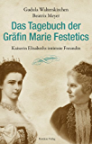 Das Tagebuch der Gräfin Marie Festetics: Kaiserin Elisabeths intimste Freundin