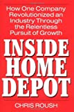 Inside Home Depot: How One Company Revolutionized an Industry Through the Relentless Pursuit of Growth