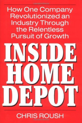 Inside Home Depot: How One Company Revolutionized an Industry Through the Relentless Pursuit of Growth (English Edition)