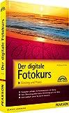 Der digitale Fotokurs: Einstieg und Praxis
