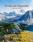 Guide Bleu Treks de Légende: Autour du monde