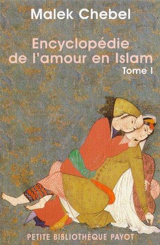 Encyclopédie de l'amour en Islam, tome 1 : A-I